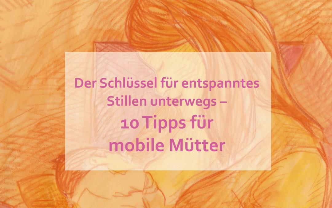 Der Schlüssel für entspanntes Stillen unterwegs – 10 Tipps für mobile Mütter