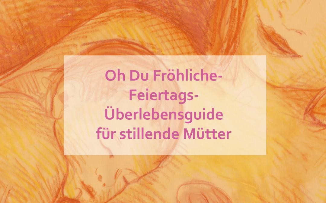 Oh Du Fröhliche- Feiertags-Überlebensguide für stillende Mütter
