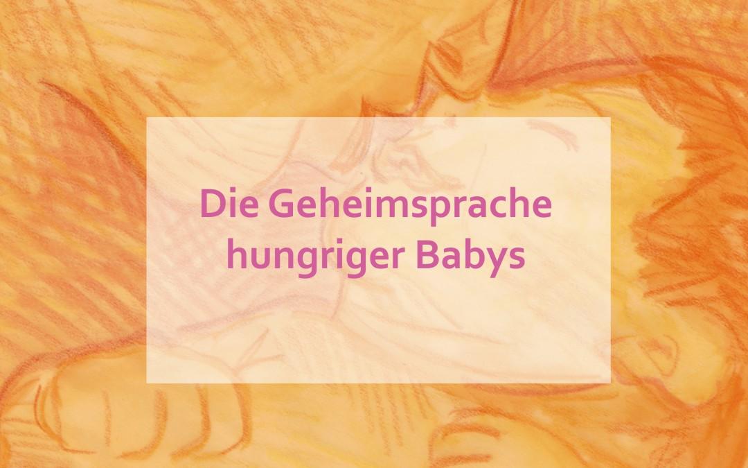 Die Geheimsprache hungriger Babys- Wie Dein Baby Dir zeigt wann es hungrig ist und wann es satt ist