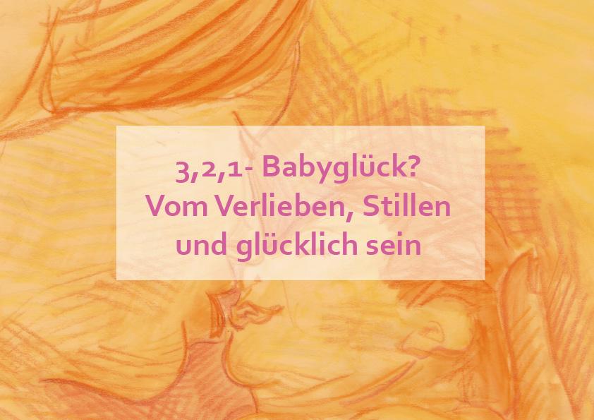 3,2,1- Babyglück? Vom Verlieben, Stillen und glücklich sein