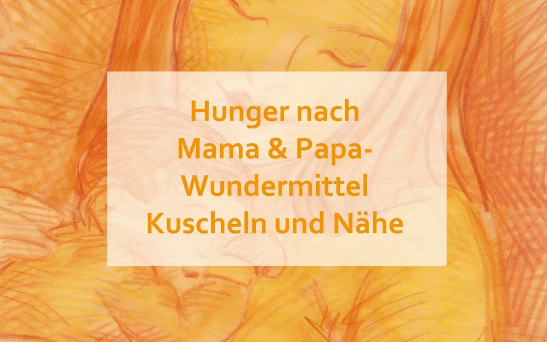 Hunger nach Mama und Papa- Wundermittel Kuscheln und Nähe