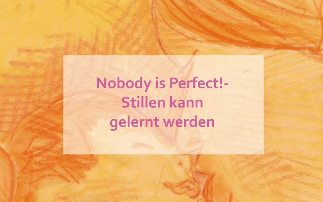 Nobody is Perfect!- Stillen kann gelernt werden