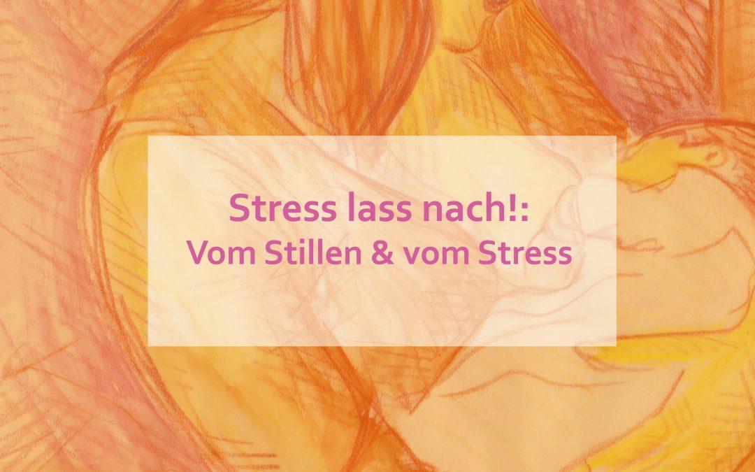 Stress lass nach: Vom Stillen & vom Stress